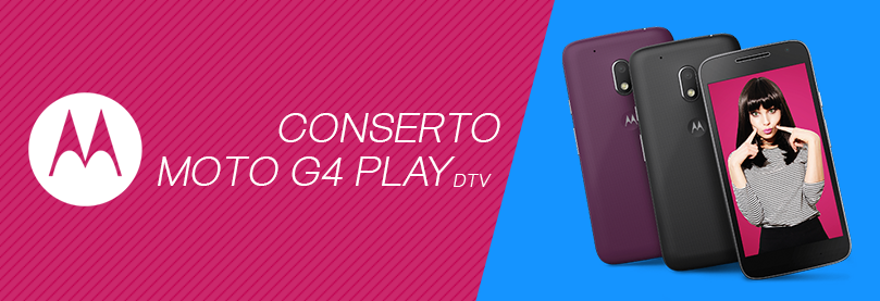 Conserto Moto G4 Play DTV