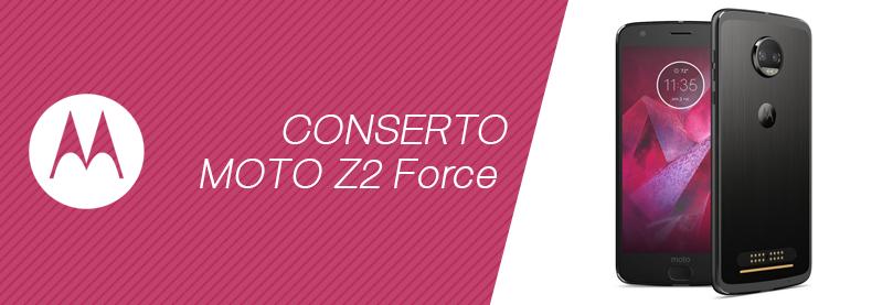 Conserto Moto Z2 Force
