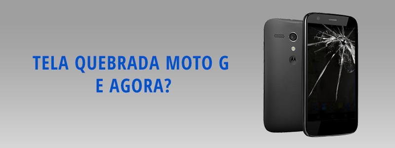 Tela Quebrada Moto G: e Agora?