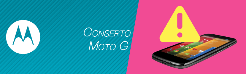 Conserto Moto G