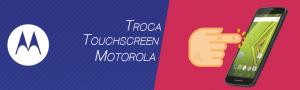 Troca Touchscreen Motorola