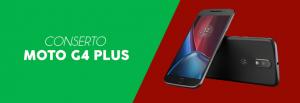 Conserto Moto G4 Plus