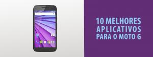 10 Melhores Aplicativos Para o Moto G