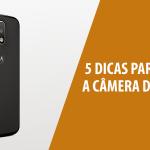 5 Dicas Para Aproveitar a Câmera do Moto G