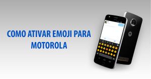 Como Ativar Emoji Para Motorola