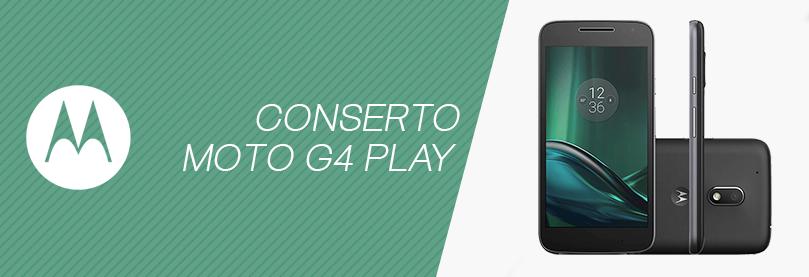 Conserto Moto G4 Play