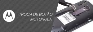 Troca de Botão Motorola