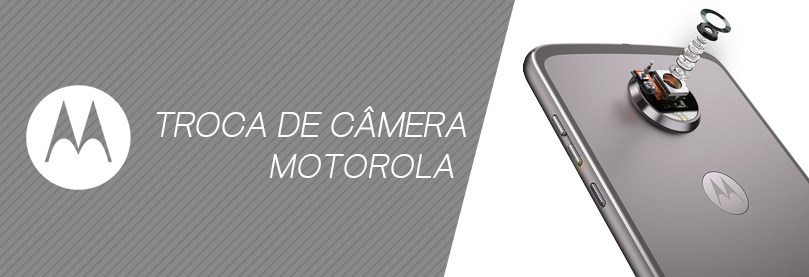 Troca de Câmera Motorola