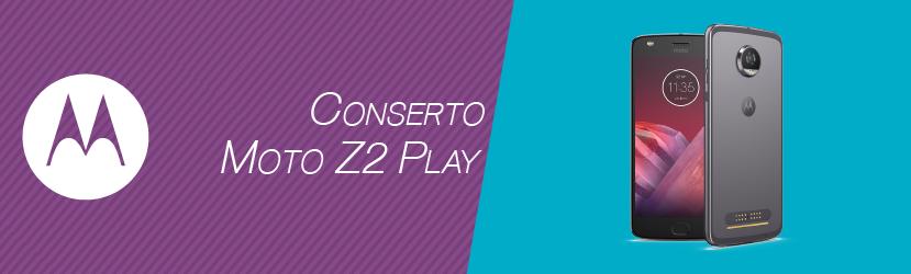 Conserto Moto Z2 Play