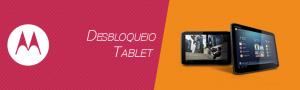 Desbloqueio Tablet Motorola