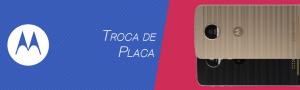 Troca de Placa Motorola