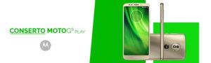 Conserto Moto G6 Play