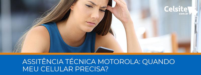 Assistência Técnica Motorola: Quando Meu Celular Precisa?