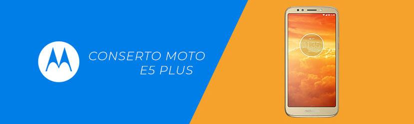Conserto Moto E5 Plus
