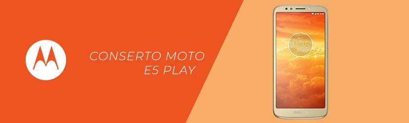 Conserto Moto E5 Play
