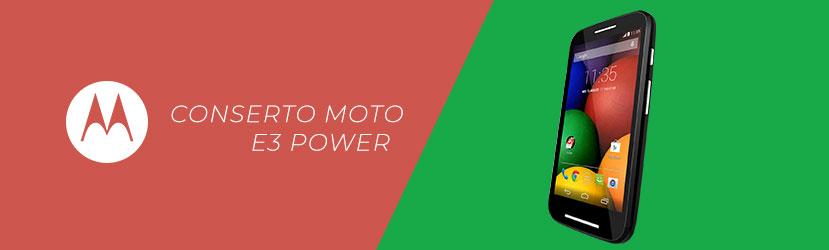 Conserto Moto E3 Power