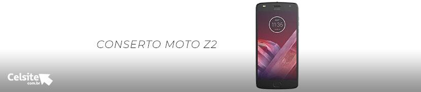 Conserto Moto Z2