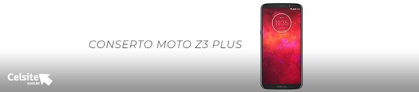 Conserto Moto Z3 Plus