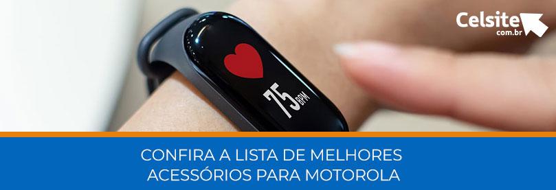 Confira a Lista de Melhores Acessórios Para Motorola